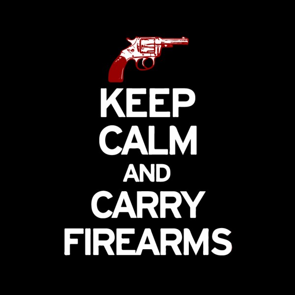 Keep Calm and Carry Firearms